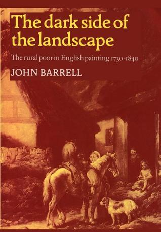 The Dark Side of the Landscape: The Rural Poor in English Painting 1730 1840