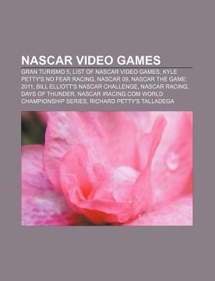 NASCAR Video Games: Gran Turismo 5, List of NASCAR Video Games, Kyle Petty's No Fear Racing, NASCAR 09, NASCAR the Game: 2011
