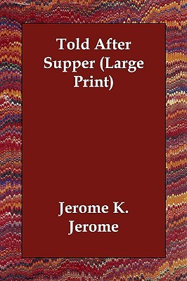 Told After Supper by Jerome K. Jerome