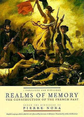 Realms of Memory: The Construction of the French Past, Volume 1 - Conflicts and Divisions