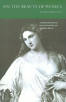 On the Beauty of Women by Agnolo Firenzuola