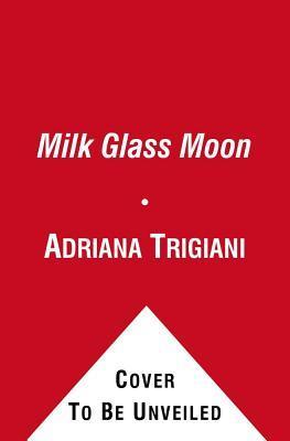 Milk Glass Moon. Adriana Trigiani