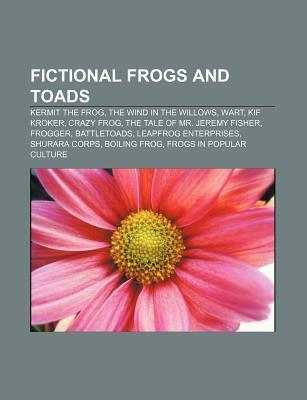 Fictional Frogs and Toads: Kermit the Frog, the Wind in the Willows, Wart, Kif Kroker, Crazy Frog, the Tale of Mr. Jeremy Fisher, Frogger