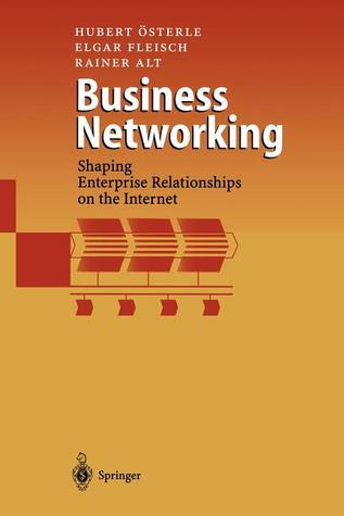 Business Networking: Shaping Enterprise Relationships on the Internet