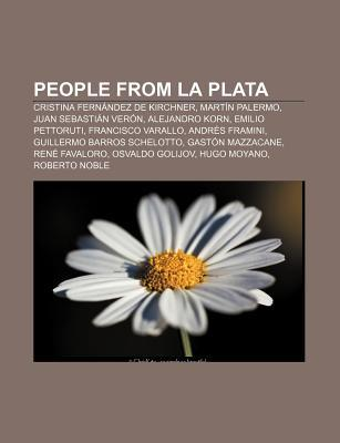 People from La Plata: Cristina Fernandez de Kirchner, Martin Palermo, Juan Sebastian Veron, Alejandro Korn, Emilio Pettoruti, Francisco Varallo