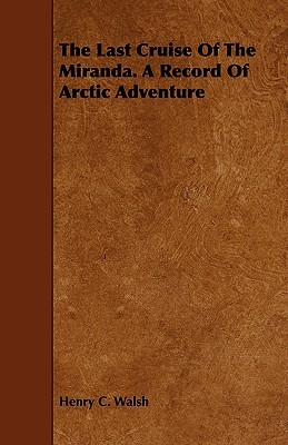 The Last Cruise of the Miranda. a Record of Arctic Adventure