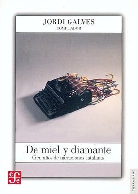 de Miel y Diamante. Cien Anos de Narraciones Catalanas