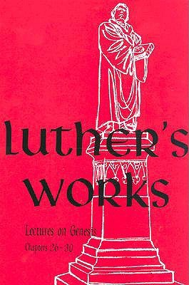 Lectures on Genesis: Chapters 26-30 (Luther's Works, #5)
