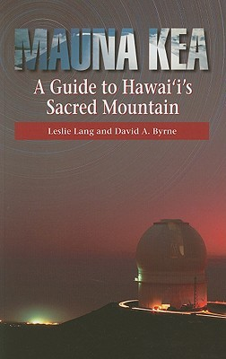 Mauna Kea: A Guide to Hawai'i's Sacred Mountain