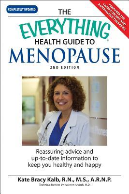 The Everything Health Guide to Menopause: Reassuring Advice and Up-To-Date Information to Keep You Healthy and Happy