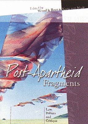 Post-Apartheid Fragments: Law, Politics and Critique