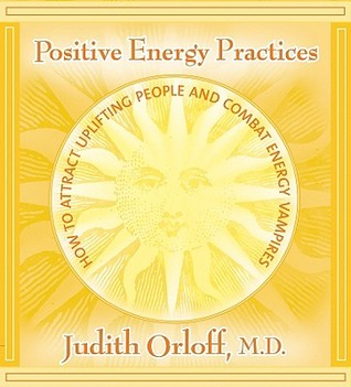 Positive Energy Practices by Judith Orloff
