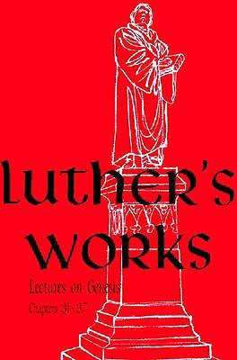 Lectures on Genesis: Chapters 31-37 (Luther's Works, #6)