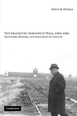 The Frankfurt Auschwitz Trial, 1963-1965: Genocide, History and the Limits of the Law