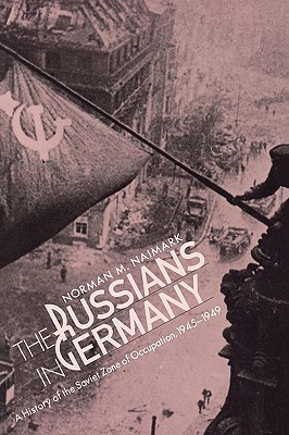 Russians in Germany: A History of the Soviet Zone of Occupation, 1945-1949