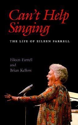 Can't Help Singing: The Life of Eileen Farrell