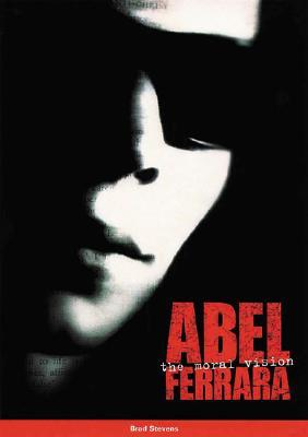 Abel Ferrara: The Moral Vision