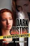 Dark Justice, an Alix Mendez Mystery