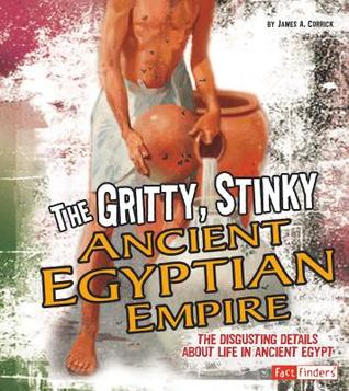 Gritty, Stinky Ancient Egypt by James A. Corrick