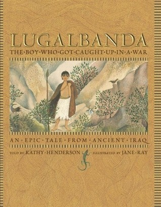 Lugalbanda: The Boy Who Got Caught Up in a War: An Epic Tale From Ancient Iraq
