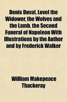 Denis Duval, Lovel the Widower, the Wolves and the Lamb, the Second Funeral of Napoleon with Illustrations by the Author and by Frederick Walker