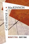 Women's Lives, Men's Laws by Catharine A. MacKinnon