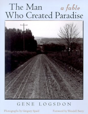 The Man Who Created Paradise by Gene Logsdon