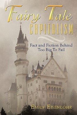 Fairy Tale Capitalism: Fact and Fiction Behind Too Big to Fail