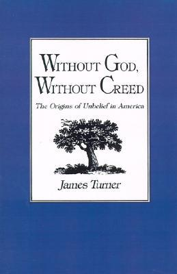 Without God, Without Creed by James C. Turner