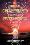 The Original Great Pyramid and Future Science