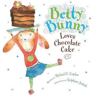 Betty Bunny Loves Chocolate Cake by Michael B. Kaplan