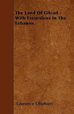 the-land-of-gilead-with-excursions-in-the-lebanon