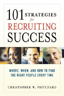 101 Strategies for Recruiting Success: Where, When, and How to Find the Right People Every Time por Christopher W. Pritchard PDF DJVU 978-0814474075