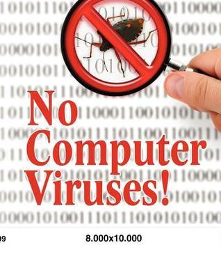 No Computer Viruses: N O Anti-Virus Software Needed