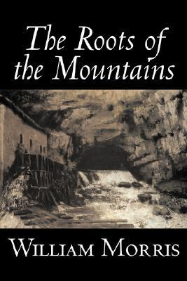 The Roots of the Mountains by William Morris, Fiction, Historical, Fantasy, Fairy Tales, Folk Tales, Legends & Mythology