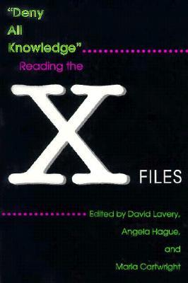 Deny All Knowledge: Reading the X-Files by David Lavery