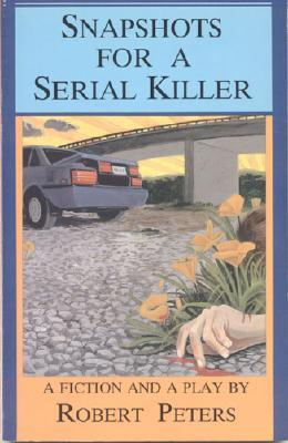 Snapshots For A Serial Killer: A Fiction And A Play