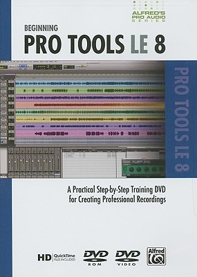 Alfred's Pro Audio -- Protools Le 8: A Practical Step-By-Step Training DVD for Creating Professional Recordings, DVD