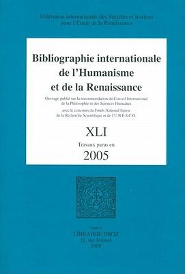 Bibliographie Internationale de L'Humanisme Et de La Renaissance: Tome XLI, Travaux Parus En 2005