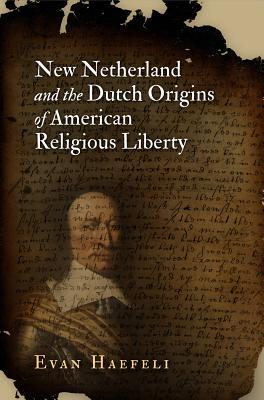 new-netherland-and-the-dutch-origins-of-american-religious-liberty