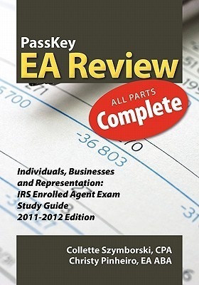 Passkey EA Review Complete: Individuals, Businesses and Representation: IRS Enrolled Agent Exam Study Guide 2011-2012 Edition