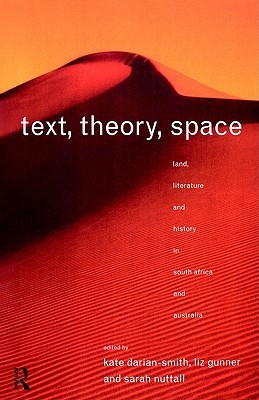 Text, Theory, Space: Land, Literature and History in South Africa and Australia