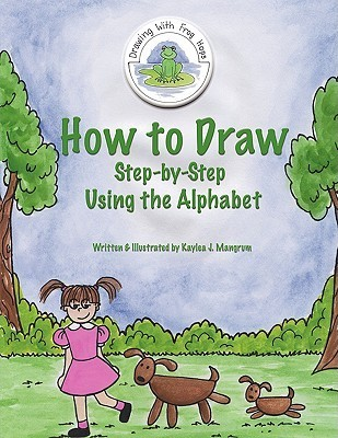 How to Draw: Step by Step: Using the Alphabet