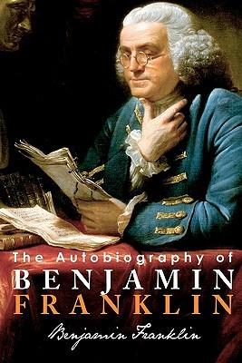 The Autobiography of Benjamin Franklin by Benjamin Franklin