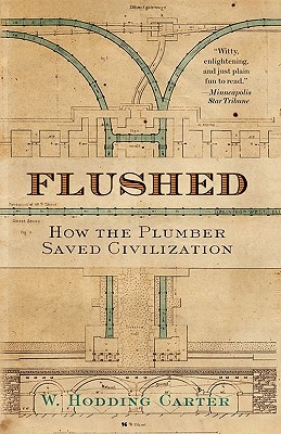 Ebook Flushed: How the Plumber Saved Civilization by W. Hodding Carter IV PDF!