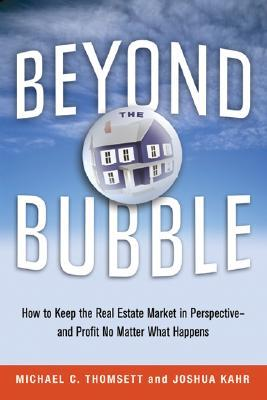 Beyond the Bubble: How to Keep the Real Estate Market in Perspective--And Profit No Matter What Happens