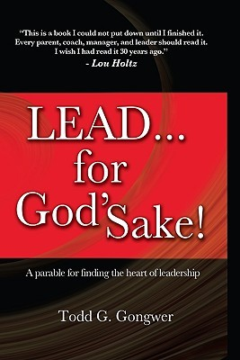 Lead... for God's Sake!: A Parable for Finding the Heart of Leadership