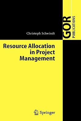 Resource Allocation In Project Management by Christoph Schwindt