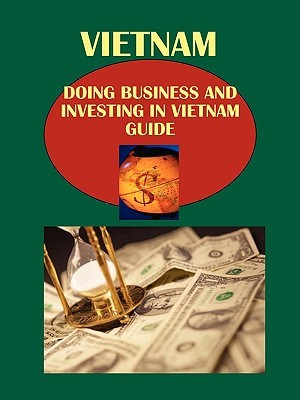 Doing Business and Investing in Vietnam Guide: Strategic and Practical Information