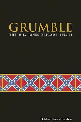 Grumble: The W. E. Jones Brigade of 1863-1864